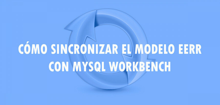 ⋆ Cómo sincronizar el modelo EERR con MySQL Workbench