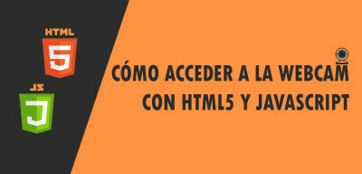⋆ Cómo acceder a la Webcam con HTML5 y Javascript