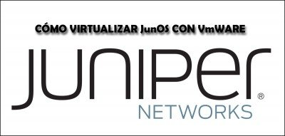 ⋆ Cómo virtualizar JunOS con VmWare Workstation